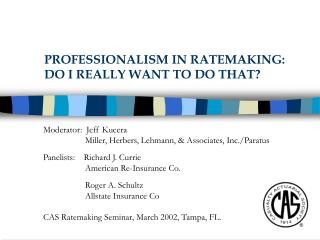 PROFESSIONALISM IN RATEMAKING: DO I REALLY WANT TO DO THAT?