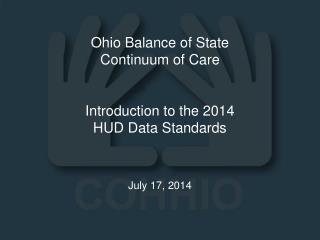 Ohio Balance of State  Continuum of Care Introduction to the 2014  HUD Data Standards