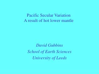 Pacific Secular Variation A result of hot lower mantle
