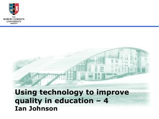 Using technology to improve quality in education – 4 Ian Johnson