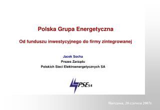 Polska Grupa Energetyczna Od funduszu inwestycyjnego do firmy zintegrowanej