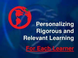 Personalizing Rigorous and Relevant Learning For Each Learner