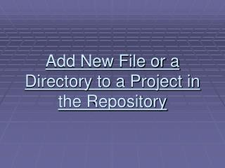 Add New File or a Directory to a Project in the Repository