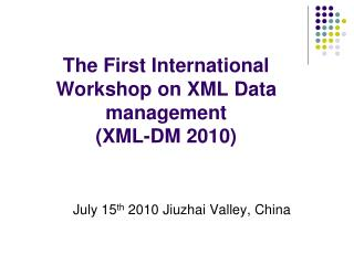 The First International Workshop on XML Data management  (XML-DM 2010)