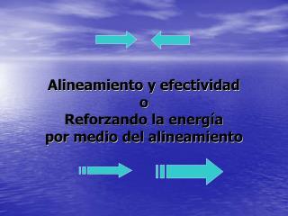 Alineamiento y efectividad o Reforzando la energía  por medio del alineamiento