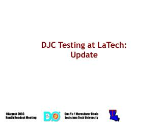 DJC Testing at LaTech: Update