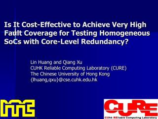 Lin Huang and Qiang Xu CUHK Reliable Computing Laboratory (CURE)