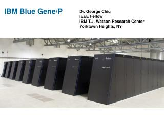 Dr. George Chiu IEEE Fellow IBM T.J. Watson Research Center Yorktown Heights, NY