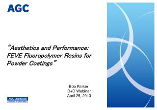 """""""Aesthetics and Performance: FEVE  Fluoropolymer  Resins for Powder Coatings"""""""