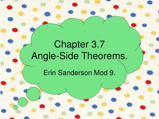 Chapter 3.7 Angle-Side Theorems.