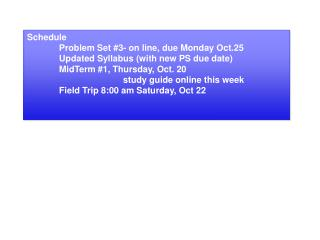 Schedule 	Problem Set #3- on line, due Monday Oct.25  	Updated Syllabus (with new PS due date)