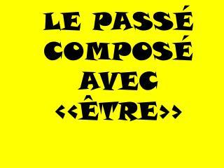 LE PASSÉ COMPOSÉ AVEC ‹‹ÊTRE››