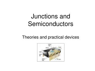 Junctions and Semiconductors Theories and practical devices