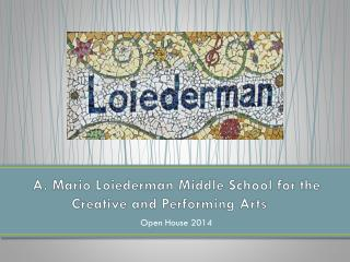 A. Mario Loiederman Middle School for the Creative and Performing Arts