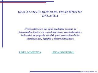 DESCALCIFICADOR PARA TRATAMIENTO  DEL AGUA