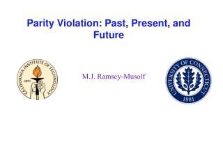 Parity Violation: Past, Present, and Future