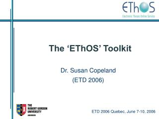 The 'EThOS' Toolkit
