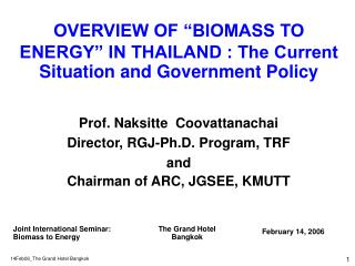 "OVERVIEW OF ""BIOMASS TO ENERGY"" IN THAILAND : The Current Situation and Government Policy"