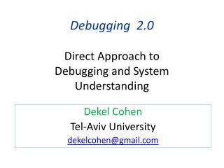 Debugging  2.0 Direct Approach to  Debugging and System Understanding