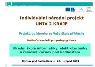 Individuální národní projekt  UNIV 2 KRAJE Projekt, do kterého se Vaše škola přihlásila