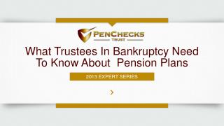 What Trustees In Bankruptcy Need To Know About  Pension Plans