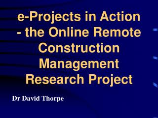 e-Projects in Action - the Online Remote Construction Management Research Project