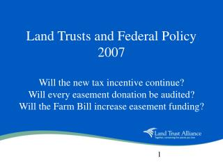 Land Trusts and Federal Policy  2007  Will the new tax incentive continue  Will every easement donation be audited  Will