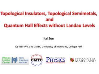 Kai  Sun JQI-NSF-PFC  and CMTC,  University  of Maryland, College Park