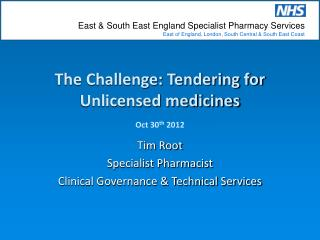 The Challenge: Tendering for Unlicensed medicines Oct 30 th  2012