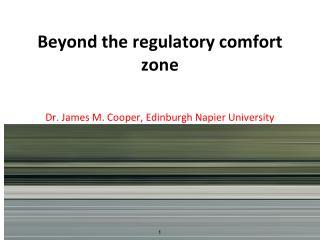 Beyond the regulatory comfort zone