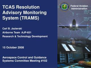 TCAS Resolution Advisory Monitoring System (TRAMS) Carl B. Jezierski Airborne Team  AJP-651