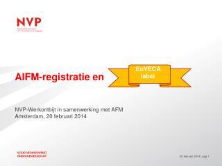 AIFM-registratie en NVP-Werkontbijt in samenwerking met AFM Amsterdam, 20 februari 2014