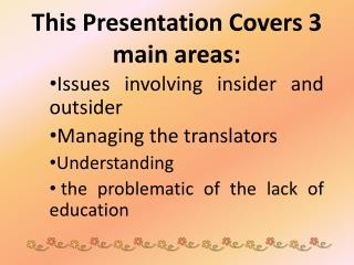 This Presentation Covers 3 main areas: