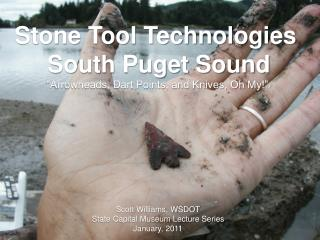 "Stone Tool Technologies  South Puget Sound ""Arrowheads, Dart Points, and Knives, Oh My!"""