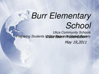 Burr Elementary School Utica Community Schools Preparing Students to Compete in a Global Society
