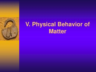 V. Physical Behavior of Matter
