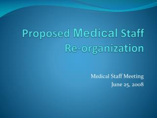 Proposed  Medical  Staff  Re-organization