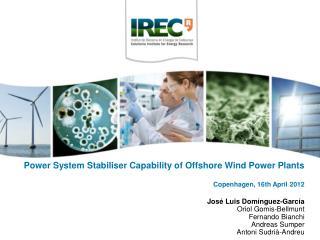 Power System  Stabiliser  Capability of Offshore Wind Power Plants Copenhagen , 16th  April  2012
