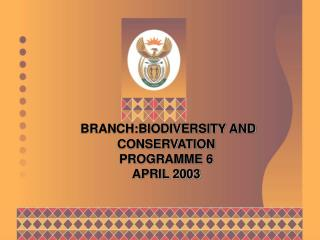 BRANCH:BIODIVERSITY AND CONSERVATION  PROGRAMME 6 APRIL 2003