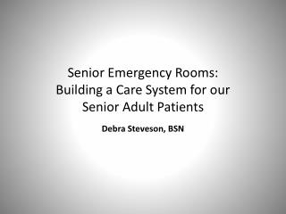 Senior Emergency Rooms: Building a Care System for our  Senior Adult Patients