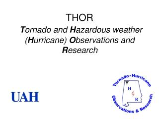 THOR T ornado and  H azardous weather ( H urricane)  O bservations and  R esearch