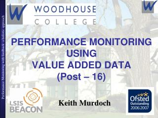 PERFORMANCE MONITORING USING  VALUE ADDED DATA  (Post � 16)