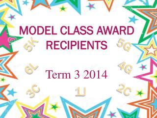 MODEL CLASS AWARD RECIPIENTS Term  3 2014