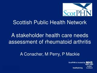 Scottish Public Health Network  A stakeholder health care needs assessment of rheumatoid arthritis  A Conacher, M Perry,