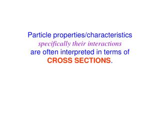 Particle properties/characteristics specifically their interactions