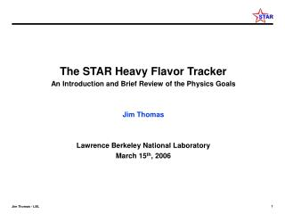 The STAR Heavy Flavor Tracker An Introduction and Brief Review of the Physics Goals Jim Thomas