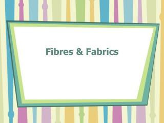 Fibres & Fabrics