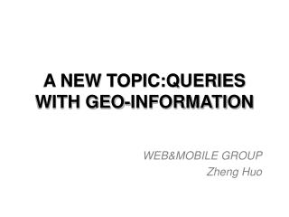 A NEW TOPIC:QUERIES WITH GEO-INFORMATION