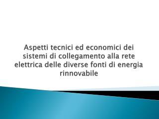 Aspetti tecnici ed economici dei sistemi di collegamento alla rete elettrica delle diverse fonti di energia rinnovabile