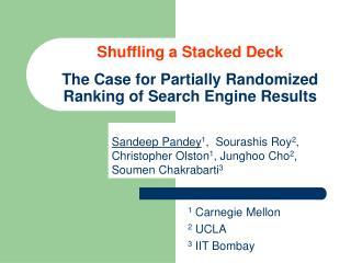 Sandeep Pandey 1 ,  Sourashis Roy 2 , Christopher Olston 1 , Junghoo Cho 2 , Soumen Chakrabarti 3